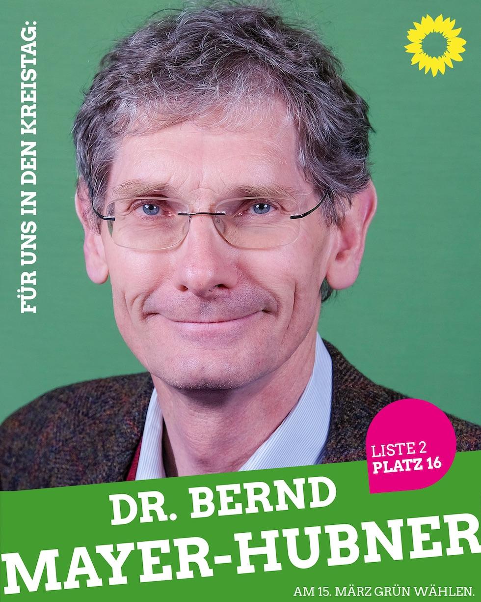 Für uns in den Kreistag: Dr. Bernd Mayer-Hubner